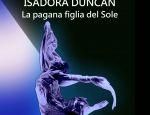 Isadora Duncan (alias Lavinia King) La pagana figlia del Sole