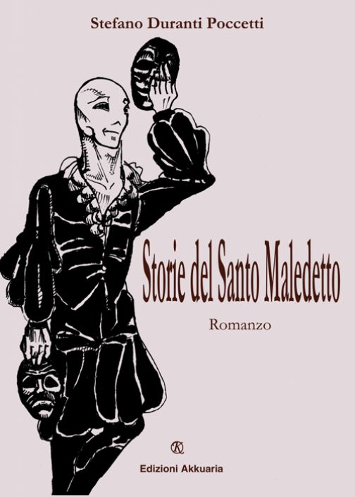 Storie del Santo Maledetto: un nuovo romanzo e un nuovo personaggio letterario di Stefano Duranti Poccetti