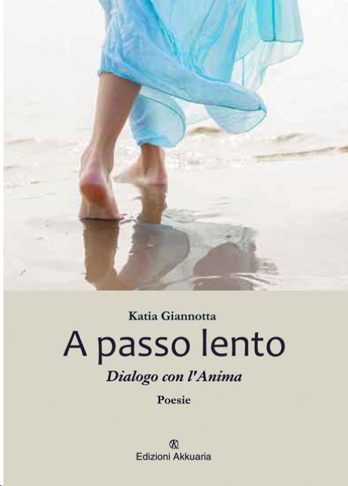 Katia Giannotta  A passo lento – Dialogo con l'anima