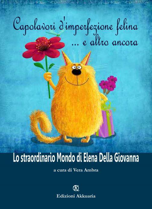 Capolavori d'imperfezione felina… e altro ancora il fantastico mondo di Elena Della Giovanna