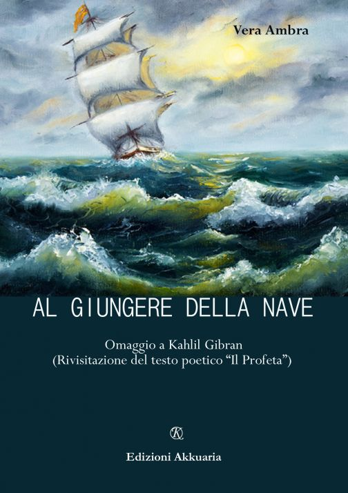 """""""Al giungere della nave"""" omaggio a Gibran di Vera Ambra"""