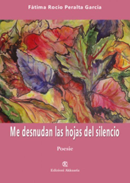 Mi spogliano le foglie del tuo silenzio di Fatima Rocìo Peralta Garcìa