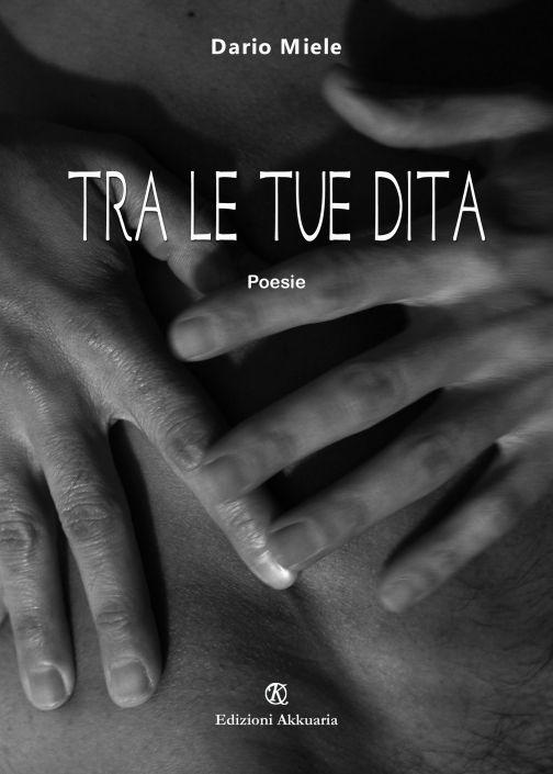 Tra le tue dita: poesie di Dario Miele