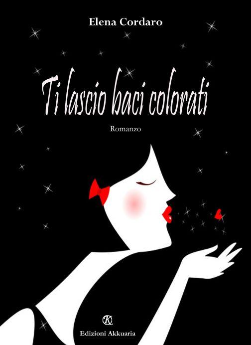 Ti lascio baci colorati di Elena Cordaro